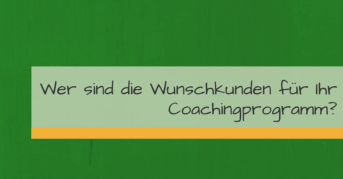 Wer sind die Wunschkunden für Ihr Coachingprogramm?