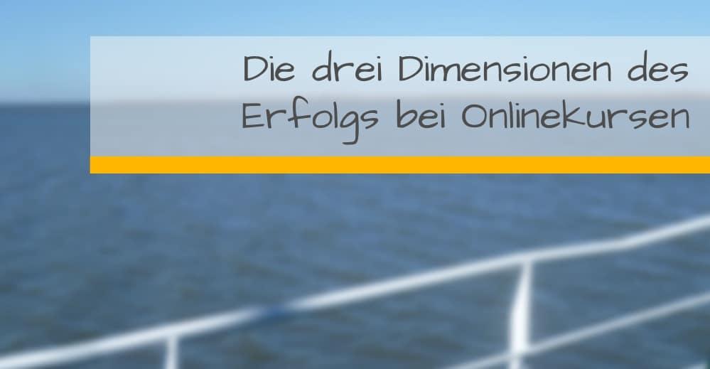 Drei Dimensionen des Erfolgs bei Onlinekursen