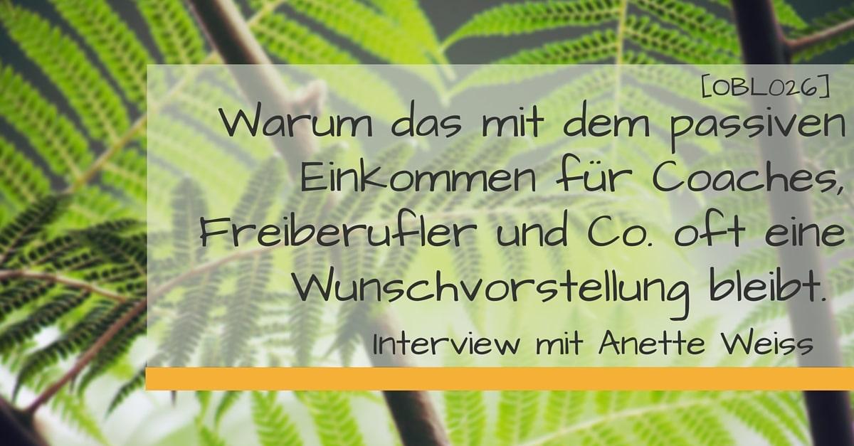 [OBL026]-Warum das mit dem passiven Einkommen für Coaches, Freiberufler und Co. oft eine Wunschvorstellung bleibt. Interview mit Anette Weiss.-2