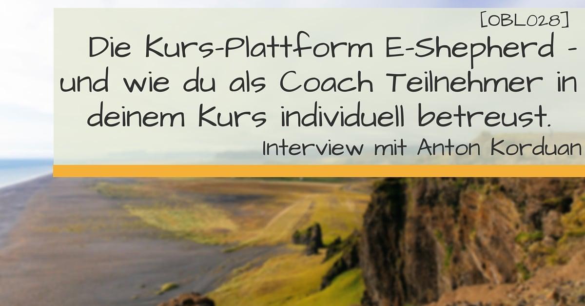 Die Kurs-Plattform E-Shepherd - und wie du als Coach Teilnehmer in deinem Kurs individuell betreust. Interview mit Anton Korduan-2